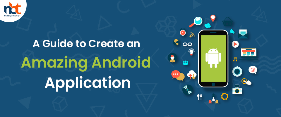 A Guide to Create an Amazing Android Application
