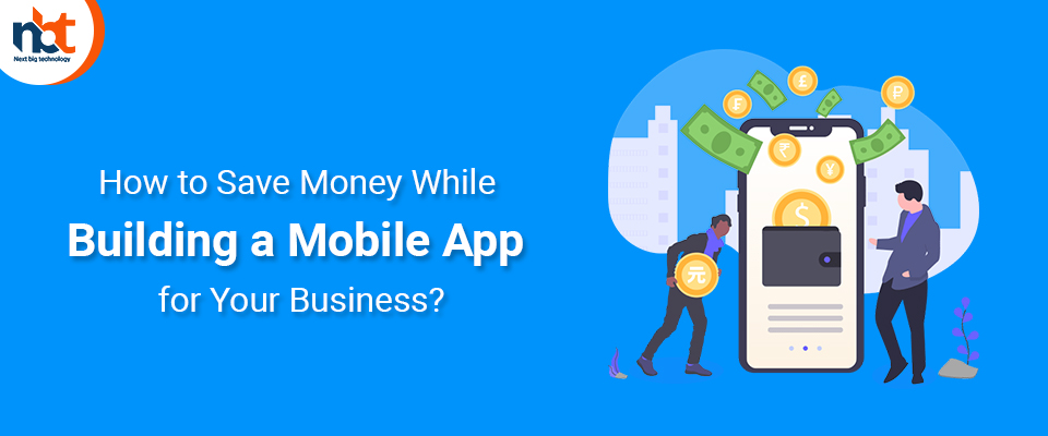 How to Save Money While Building a Mobile App for Your Business