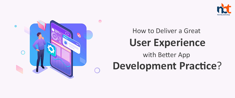 How to Deliver a Great User Experience with Better App Development Practice