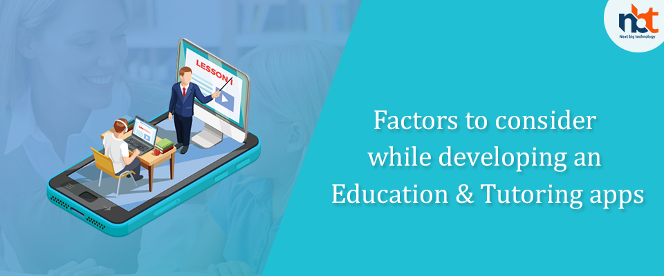 Factors to consider while developing an education & tutoring apps