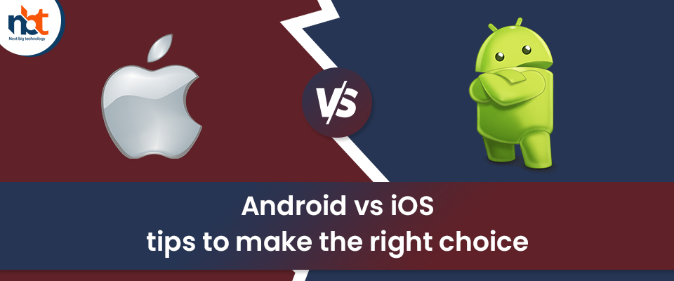 Android vs iOS – tips to make the right choice