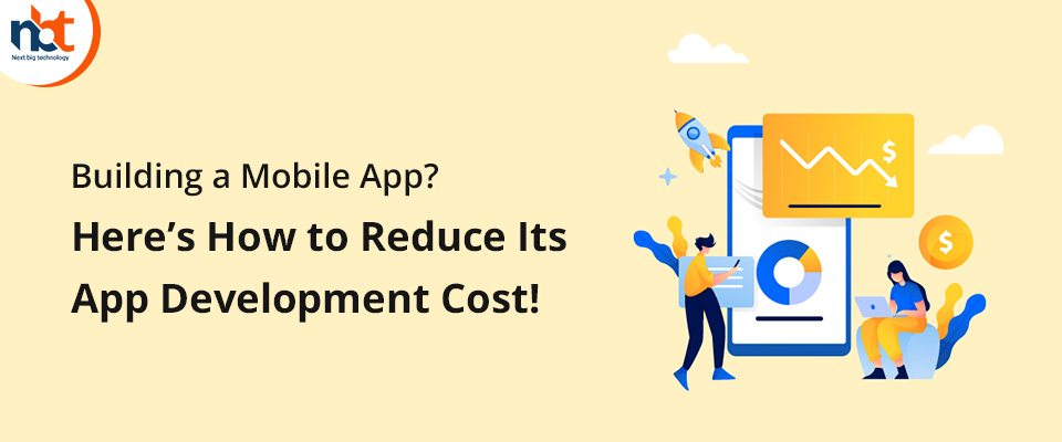 Building a Mobile App? Here's How to Reduce Its App Development Cost!
