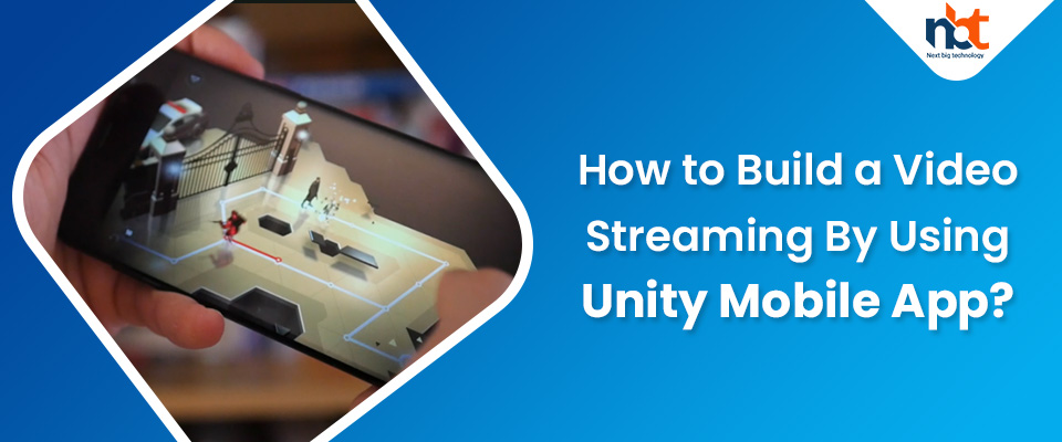 How to Build a Video Streaming By Using Unity Mobile App?