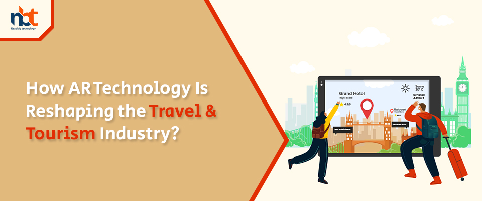 How AR Technology Is Reshaping the Travel & Tourism Industry?