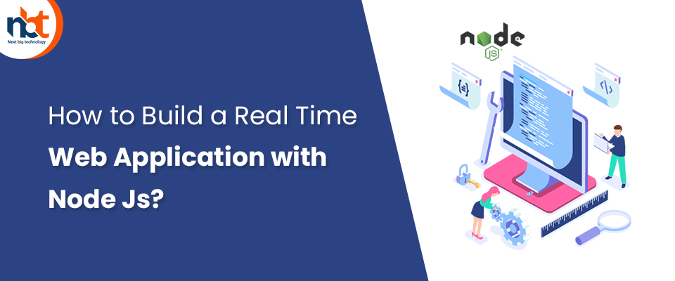 How to Build a Real Time Web Application with Node Js?