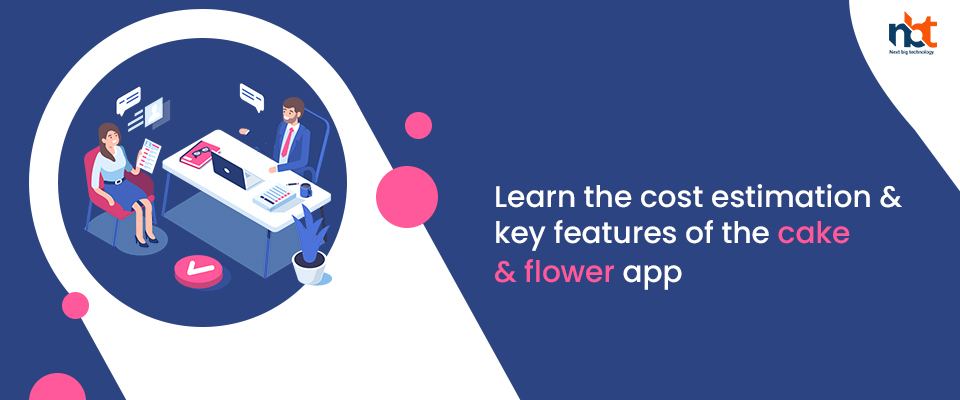 Learn the cost estimation & key features of the cake & flower app