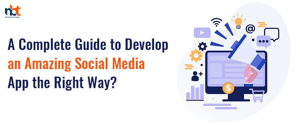 A Complete Guide to Develop an Amazing Social Media App the Right Way?