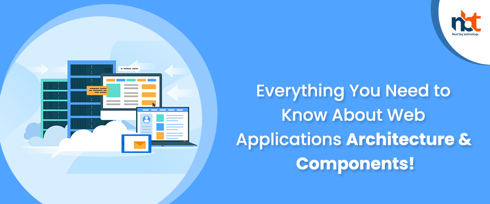 Everything You Need to Know About Web Applications Architecture & Components!
