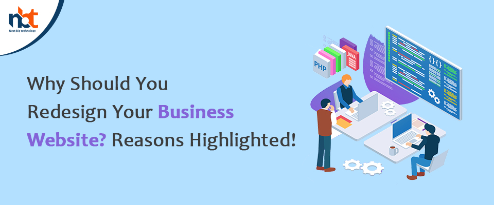 Why Should You Redesign Your Business Website? Reasons Highlighted!