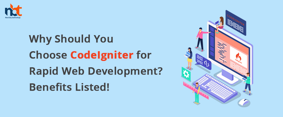 Why Should You Choose CodeIgniter for Rapid Web Development? Benefits Listed!