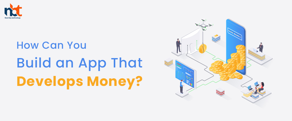 How Can You Build an App That Develops Money?