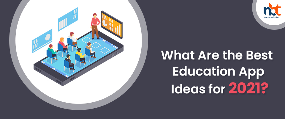 What Are the Best Education App Ideas for 2021?