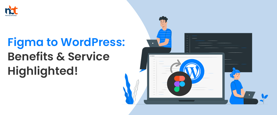 Figma to WordPress: Benefits & Service Highlighted!