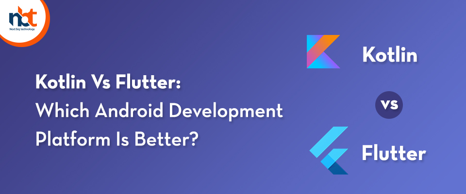 Kotlin Vs Flutter: Which Android Development Platform Is Better?
