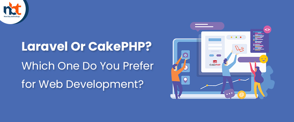 Laravel Or CakePHP? Which One Do You Prefer for Web Development?