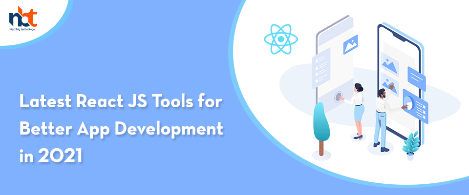 Latest React JS Tools for Better App Development in 2021