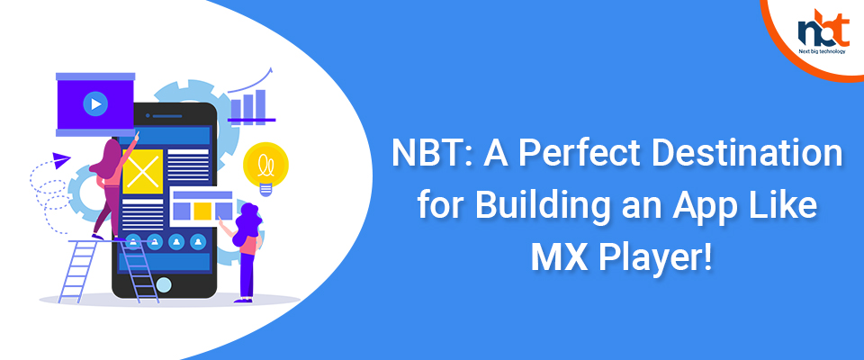 NBT: A Perfect Destination for Building an App Like MX Player