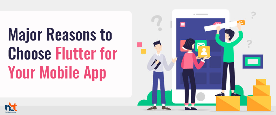 Major Reasons to Choose Flutter for Your Mobile App