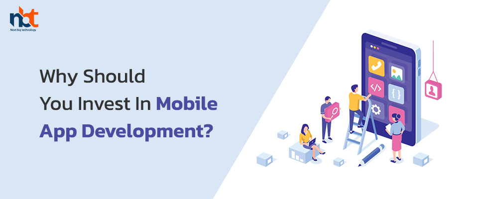 Why Should You Invest In Mobile App Development