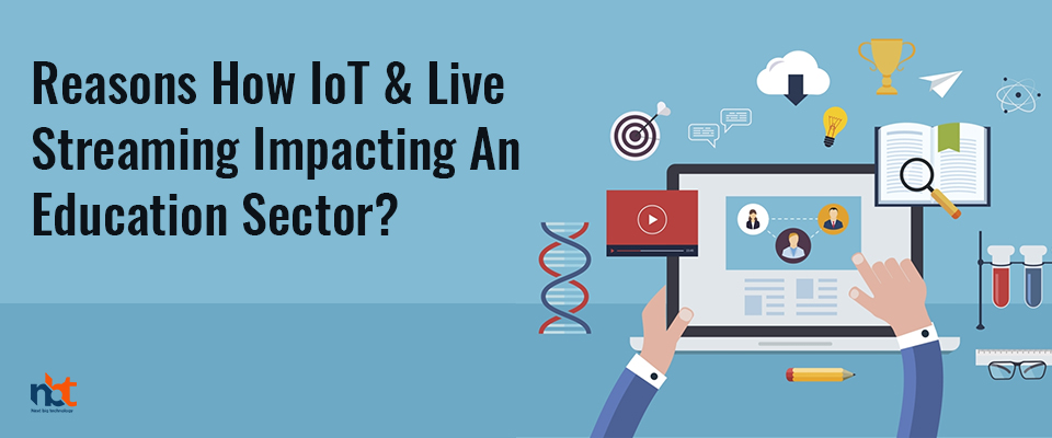 Reasons How IoT & Live Streaming Impacting An Education Sector