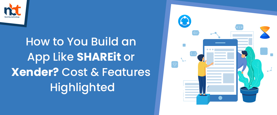 How to You Build an App Like SHAREit or Xender? Cost & Features Highlighted!
