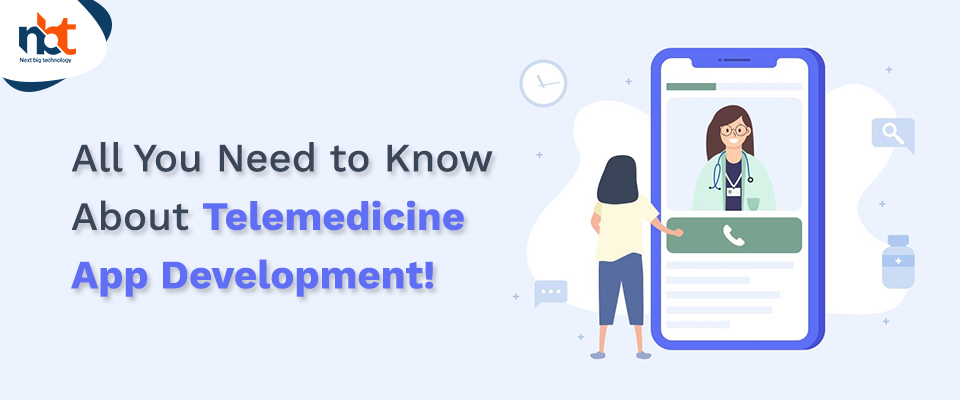 All You Need to Know About Telemedicine App Development!