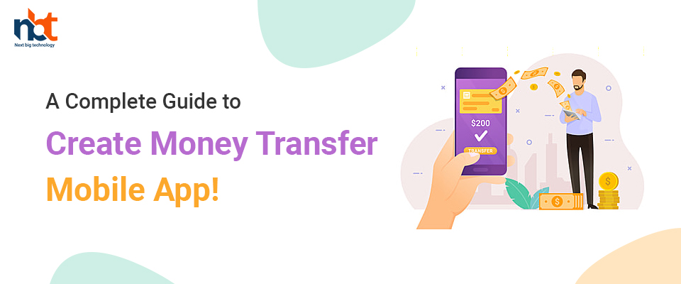 A Complete Guide to Create Money Transfer Mobile App!