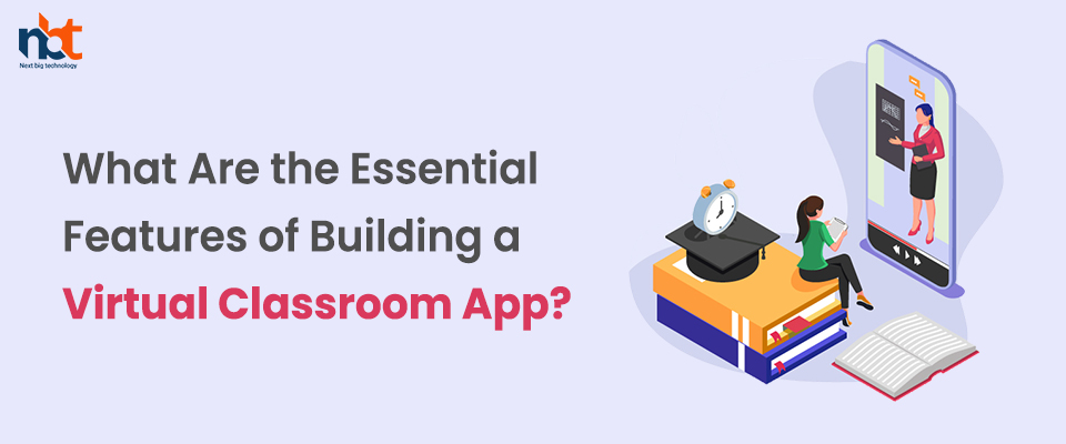 What Are the Essential Features of Building a Virtual Classroom App?