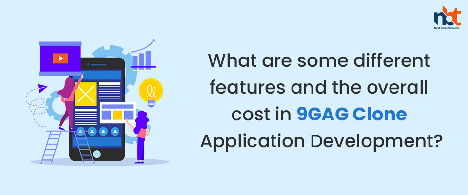 features and the overall cost in 9GAG Clone Application Development