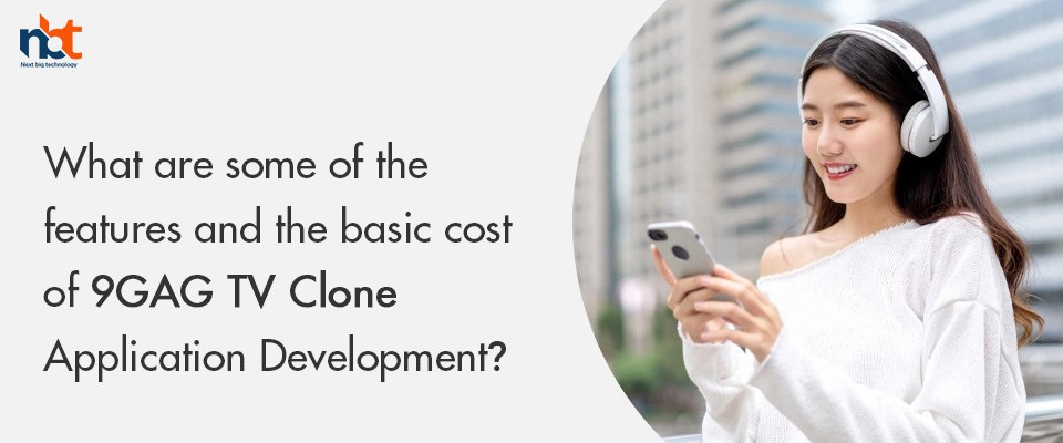 features and the basic cost of 9GAG TV Clone Application Development?