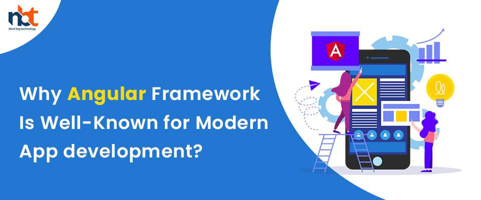 Why Angular Framework Is Well-Known for Modern App development?