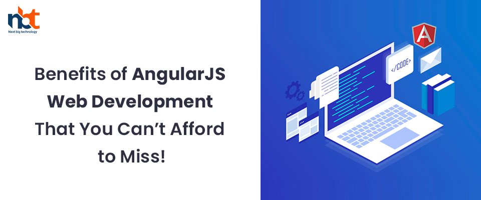 Benefits of AngularJS Web Development That You Can't Afford to Miss