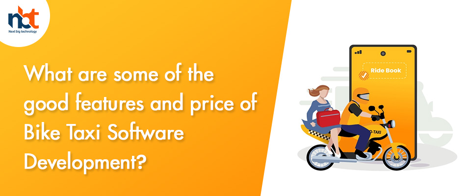 What are some of the good features and price of Bike Taxi Software Development?
