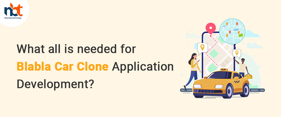 What all is needed for Blabla Car Clone Application Development?