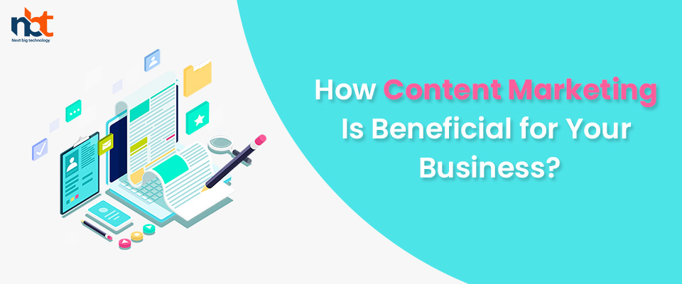 How Content Marketing Is Beneficial for Your Business