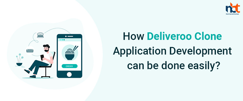How Deliveroo Clone Application Development can be done easily