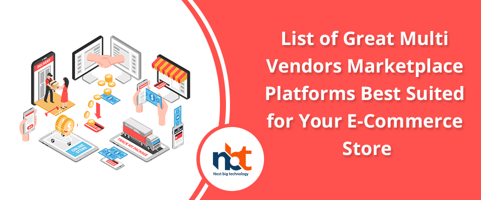 List of Great Multi Vendors Marketplace Platforms Best Suited for Your E-Commerce Store