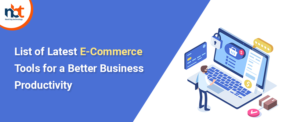 List of Latest E-Commerce Tools for a Better Business Productivity