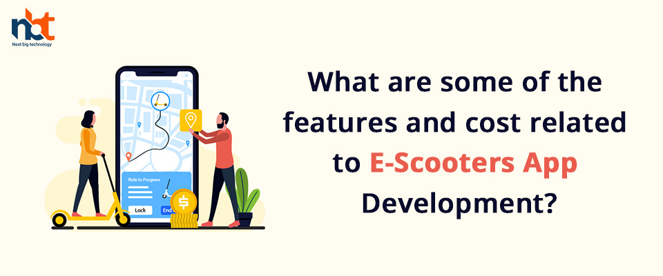 What are some of the features and cost related to E-Scooters App Development?