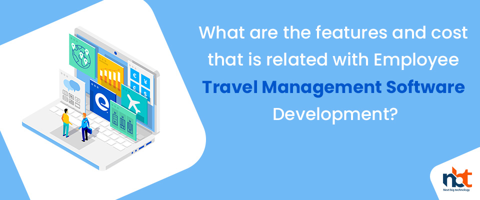 features and cost that is related with Employee Travel Management Software Development