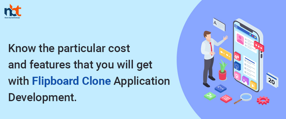 cost and features that you will get with Flipboard Clone Application Development
