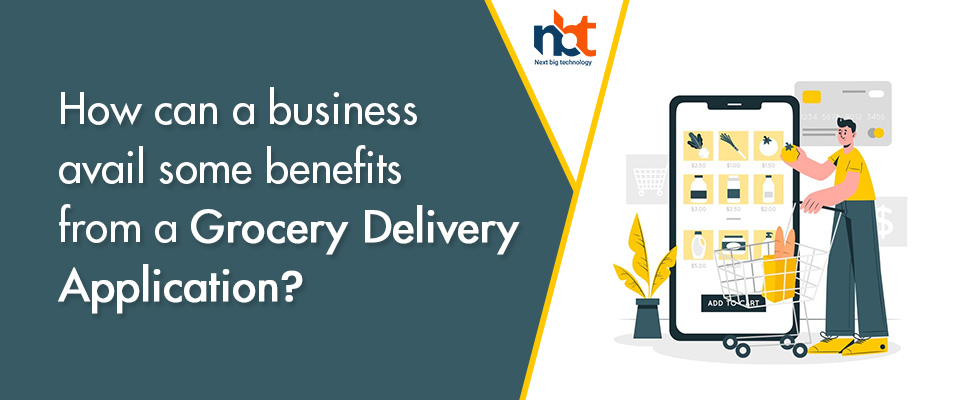 How can a business avail some benefits from a Grocery Delivery Application