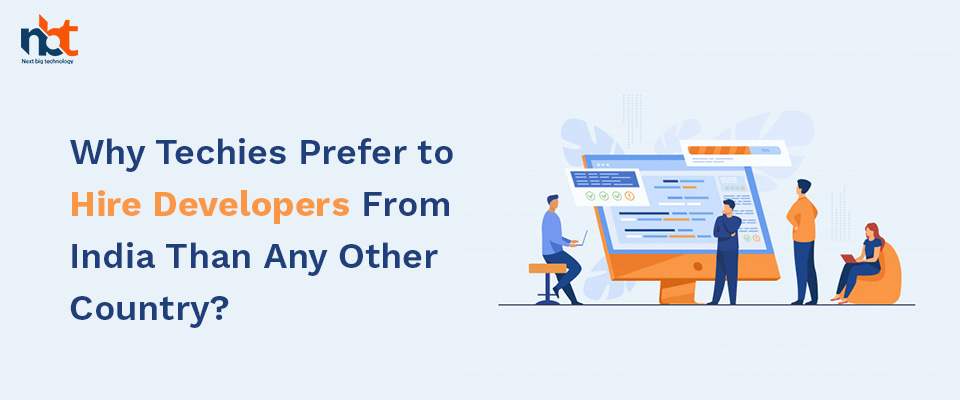 Why Techies Prefer to Hire Developers From India Than Any Other Country?