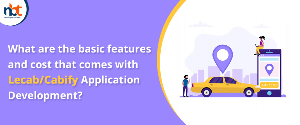 features and cost that comes with Lecab/Cabify Application Development?