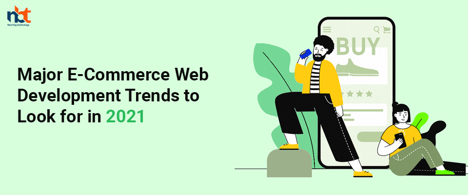 Major E-Commerce Web Development Trends to Look for in 2021