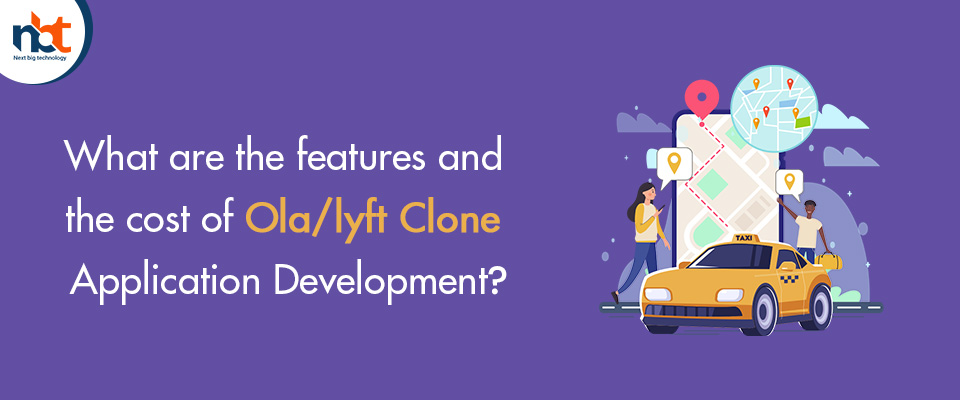 features and the cost of Ola/lyft Clone Application Development