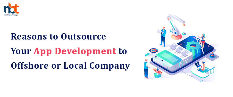 Reasons to Outsource Your App Development to Offshore or Local Company