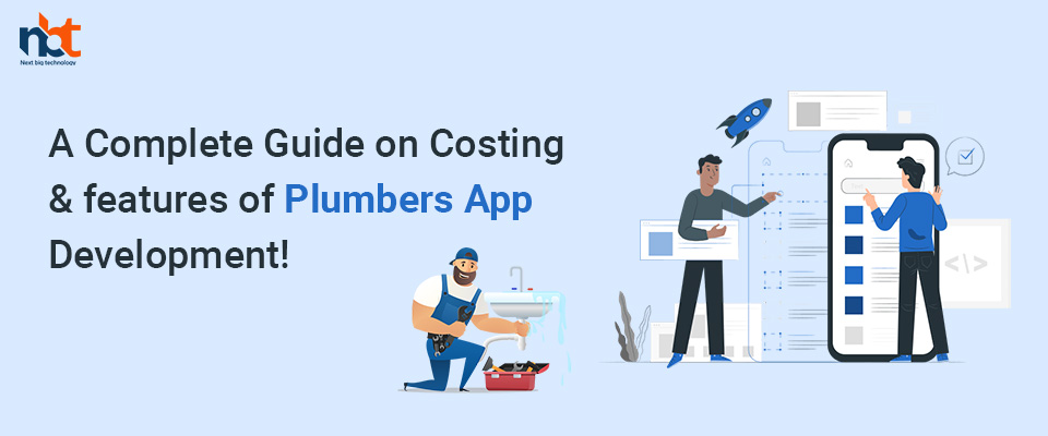 A Complete Guide on Costing & features of Plumbers App Development