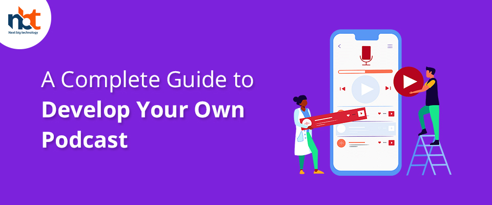 A Complete Guide to Develop Your Own Podcast