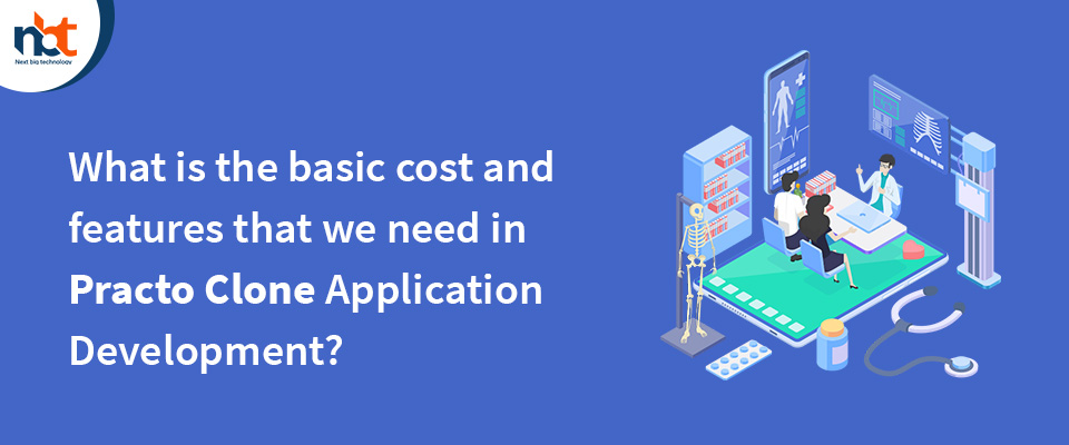 cost and features that we need in Practo Clone Application Development?